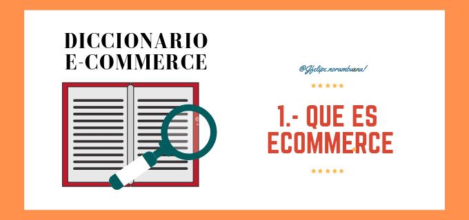 ¿Que es el Ecommerce? - Diccionario Ecommerce