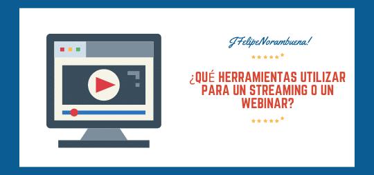 ¿Qué herramientas utilizar para un streaming o un webinar?